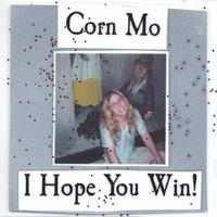 CORN MO: I Hope You Win!