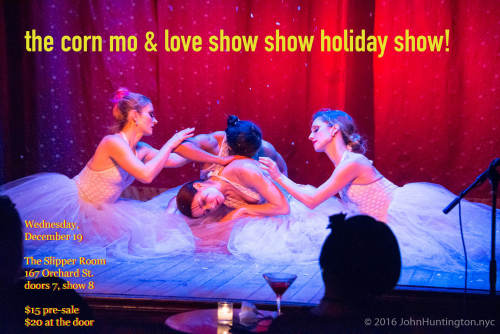 The Corn Mo Show Holiday Showtime Show at the Slipper Room, December 19, 2016